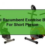 Best Recumbent Exercise Bike For Short Person On The Market